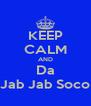 KEEP CALM AND Da Jab Jab Soco - Personalised Poster A4 size