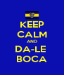 KEEP CALM AND DA-LE  BOCA - Personalised Poster A4 size