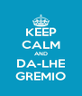 KEEP CALM AND DA-LHE GREMIO - Personalised Poster A4 size
