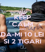 KEEP CALM AND DA-MI 10 LEI SI 2 TIGARI - Personalised Poster A4 size