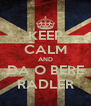 KEEP CALM AND DA O BERE RADLER - Personalised Poster A4 size
