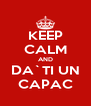 KEEP CALM AND DA`TI UN CAPAC - Personalised Poster A4 size