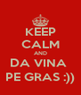 KEEP CALM AND DA VINA  PE GRAS :)) - Personalised Poster A4 size