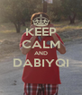 KEEP CALM AND DABIYQI  - Personalised Poster A4 size