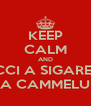KEEP CALM AND DACCI A SIGARETTA A CAMMELU - Personalised Poster A4 size