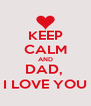 KEEP CALM AND DAD,  I LOVE YOU - Personalised Poster A4 size
