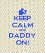 KEEP CALM AND DADDY ON! - Personalised Poster A4 size