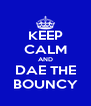 KEEP CALM AND DAE THE BOUNCY - Personalised Poster A4 size