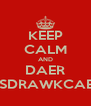 KEEP CALM AND DAER  SDRAWKCAB - Personalised Poster A4 size