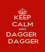 KEEP CALM AND DAGGER   DAGGER - Personalised Poster A4 size