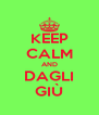 KEEP CALM AND DAGLI GIÙ - Personalised Poster A4 size