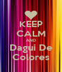 KEEP CALM AND Dagui De Colores - Personalised Poster A4 size