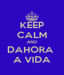 KEEP CALM AND DAHORA  A VIDA - Personalised Poster A4 size