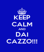 KEEP CALM AND DAI CAZZO!!! - Personalised Poster A4 size