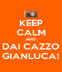 KEEP CALM AND DAI CAZZO GIANLUCA! - Personalised Poster A4 size