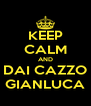 KEEP CALM AND DAI CAZZO GIANLUCA - Personalised Poster A4 size