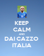KEEP CALM AND DAI CAZZO  ITALIA - Personalised Poster A4 size