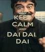 KEEP CALM AND DAI DAI  DAI - Personalised Poster A4 size