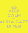 KEEP CALM AND DAI STA CAZZO DI TESI - Personalised Poster A4 size