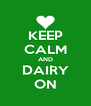 KEEP CALM AND DAIRY ON - Personalised Poster A4 size