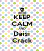 KEEP CALM AND Daisi Crack - Personalised Poster A4 size