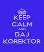 KEEP CALM AND DAJ KOREKTOR - Personalised Poster A4 size