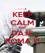 KEEP CALM AND DAJE ROMA !!! - Personalised Poster A4 size