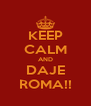 KEEP CALM AND DAJE ROMA!! - Personalised Poster A4 size