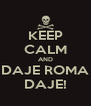 KEEP CALM AND DAJE ROMA DAJE! - Personalised Poster A4 size