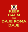 KEEP CALM AND DAJE ROMA DAJE - Personalised Poster A4 size