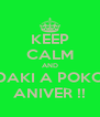 KEEP CALM AND DAKI A POKO ANIVER !! - Personalised Poster A4 size