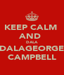 KEEP CALM  AND  DALA DALAGEORGE CAMPBELL - Personalised Poster A4 size