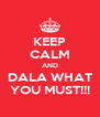 KEEP CALM AND DALA WHAT YOU MUST!!! - Personalised Poster A4 size