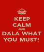 KEEP CALM AND DALA WHAT YOU MUST! - Personalised Poster A4 size