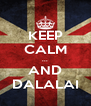 KEEP CALM ... AND DALALAI - Personalised Poster A4 size