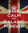 KEEP CALM AND DALARIC FOREVER - Personalised Poster A4 size