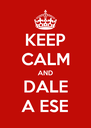 KEEP CALM AND DALE A ESE - Personalised Poster A4 size