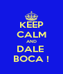 KEEP CALM AND DALE  BOCA ! - Personalised Poster A4 size