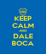 KEEP CALM AND DALE BOCA - Personalised Poster A4 size