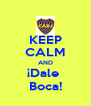 KEEP CALM AND ¡Dale  Boca! - Personalised Poster A4 size