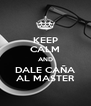 KEEP CALM AND DALE CAÑA AL MASTER - Personalised Poster A4 size