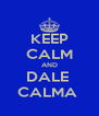 KEEP CALM AND DALE  CALMA  - Personalised Poster A4 size