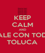 KEEP CALM AND DALE CON TODO TOLUCA - Personalised Poster A4 size