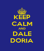 KEEP CALM AND DALE DORIA - Personalised Poster A4 size