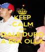 KEEP CALM AND DALE DURO A ESA OLLA - Personalised Poster A4 size
