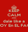 KEEP CALM AND dale like a ESTOY En EL FACE   - Personalised Poster A4 size