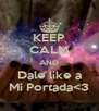 KEEP CALM AND Dale like a Mi Portada<3 - Personalised Poster A4 size