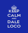 KEEP CALM AND DALE  LOCO - Personalised Poster A4 size