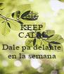 KEEP CALM AND Dale pa delante en la semana - Personalised Poster A4 size
