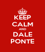 KEEP CALM AND DALE PONTE - Personalised Poster A4 size